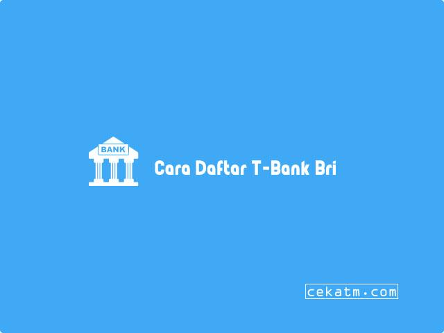Cara Daftar T-Bank Bri
