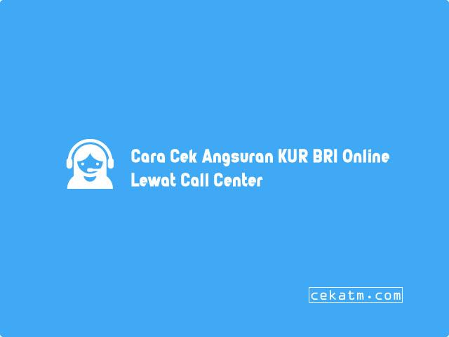 Cara Cek Angsuran KUR BRI Online Lewat Call Center