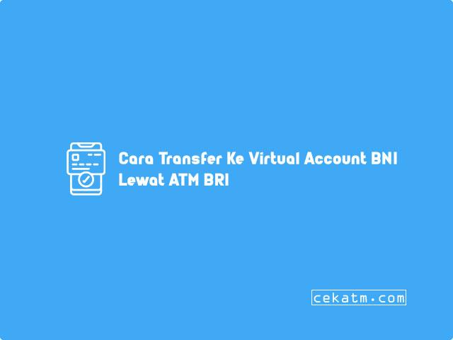 Cara Transfer Ke Virtual Account BNI Lewat ATM BRI
