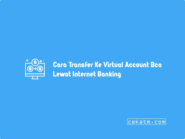Cara Transfer Ke Virtual Account Bca Dari Bank Bri Lewat Internet Banking