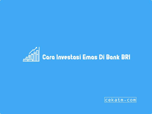 Cara Investasi Emas di Bank BRI